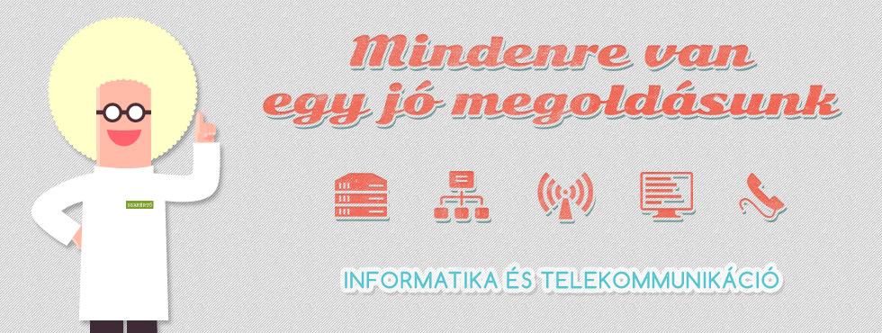 Mindenre van egy jó megoldásunk - informatika és telekommunikáció egy kézben
